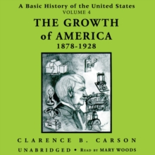 A Basic History of the United States, Vol. 4 : The Growth of America, 1878-1928, MP3 eaudioBook