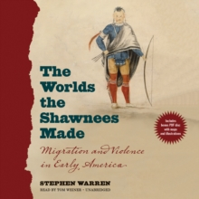 The Worlds the Shawnees Made : Migration and Violence in Early America, MP3 eaudioBook