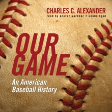 Our Game : An American Baseball History, eAudiobook MP3 eaudioBook