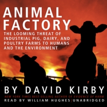 Animal Factory : The Looming Threat of Industrial Pig, Dairy, and Poultry Farms to Humans and the Environment, MP3 eaudioBook