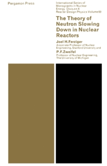 The Theory of Neutron Slowing Down in Nuclear Reactors : International Series of Monographs in Nuclear Energy, PDF eBook