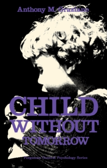 Child Without Tomorrow : Pergamon General Psychology Series, PDF eBook