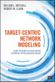 Target-Centric Network Modeling : Case Studies in Analyzing Complex Intelligence Issues, Paperback / softback Book