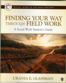 Finding Your Way Through Field Work : A Social Work Student's Guide, Paperback Book