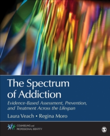 The Spectrum of Addiction : Evidence-Based Assessment, Prevention, and Treatment Across the Lifespan, Paperback / softback Book
