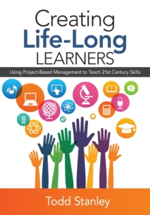 Creating Life-Long Learners : Using Project-Based Management to Teach 21st Century Skills, Paperback / softback Book
