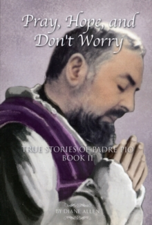 Pray, Hope, And Don't Worry: True Stories of Padre Pio Book II, EPUB eBook