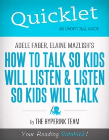 Quicklet On Adele Faber and Elaine Mazlish's How to Talk So Kids Will Listen and Listen So Kids Will Talk, EPUB eBook