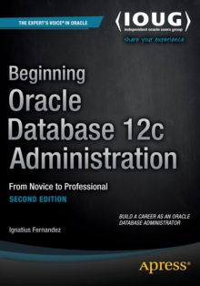 Beginning Oracle Database 12c Administration : From Novice to Professional, Paperback / softback Book