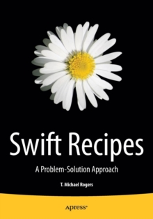 Swift Recipes : A Problem-Solution Approach, Paperback Book