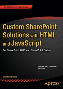 Custom SharePoint Solutions with HTML and JavaScript : For SharePoint On-Premises and SharePoint Online, Paperback / softback Book