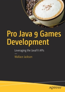 Pro Java 9 Games Development : Leveraging the JavaFX APIs, Paperback Book