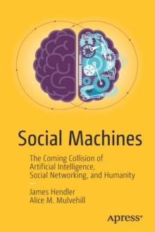 Social Machines : The Coming Collision of Artificial Intelligence, Social Networking, and Humanity, Paperback Book