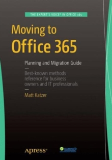 Moving to Office 365 : Planning and Migration Guide, Paperback Book