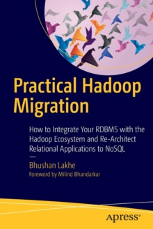 Practical Hadoop Migration : How to Integrate Your RDBMS with the Hadoop Ecosystem and Re-Architect Relational Applications to NoSQL, Paperback Book