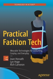 Practical Fashion Tech : Wearable Technologies for Costuming, Cosplay, and Everyday, Paperback Book