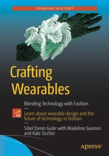 Crafting Wearables : Blending Technology with Fashion, Paperback Book