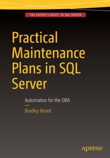 Practical Maintenance Plans in SQL Server : Automation for the DBA, Paperback Book