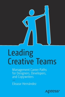 Leading Creative Teams : Management Career Paths for Designers, Developers, and Copywriters, Paperback Book