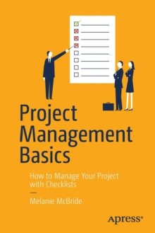 Project Management Basics : How to Manage Your Project with Checklists, Paperback Book