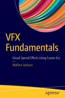VFX Fundamentals : Visual Special Effects Using Fusion 8.0, Paperback Book
