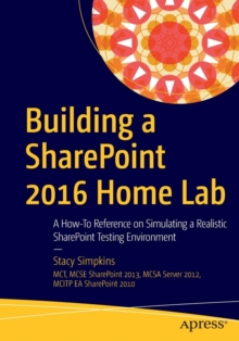 Building a SharePoint 2016 Home Lab : A How-To Reference on Simulating a Realistic SharePoint Testing Environment, Paperback / softback Book