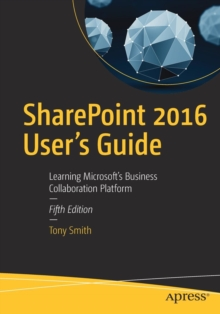 SharePoint 2016 User's Guide : Learning Microsoft's Business Collaboration Platform, Paperback Book