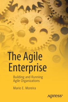 The Agile Enterprise : Building and Running Agile Organizations, Paperback Book