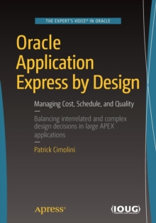 Oracle Application Express by Design : Managing Cost, Schedule, and Quality, Paperback Book
