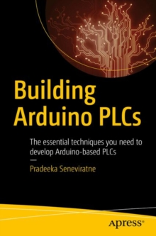 Building Arduino PLCs : The essential techniques you need to develop Arduino-based PLCs, EPUB eBook