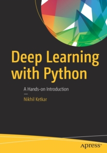 Deep Learning with Python : A Hands-on Introduction, Paperback Book