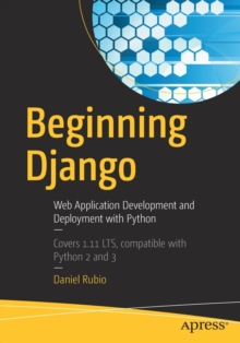 Beginning Django : Web Application Development and Deployment with Python, Paperback Book