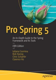 Pro Spring 5 : An In-Depth Guide to the Spring Framework and Its Tools, Paperback / softback Book