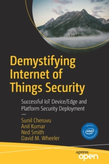 Demystifying Internet of Things Security : Successful IoT Device/Edge and Platform Security Deployment, Paperback / softback Book
