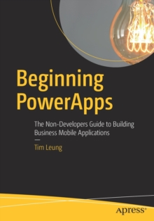 Beginning PowerApps : The Non-Developers Guide to Building Business Mobile Applications, Paperback Book