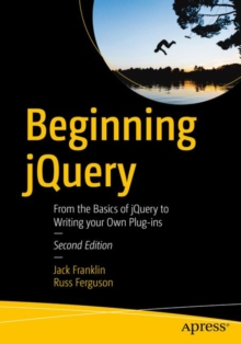 Beginning jQuery : From the Basics of jQuery to Writing your Own Plug-ins, Paperback Book