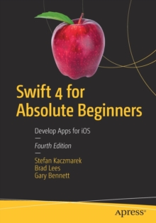 Swift 4 for Absolute Beginners : Develop Apps for iOS, Paperback Book