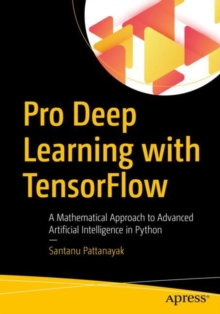 Pro Deep Learning with TensorFlow : A Mathematical Approach to Advanced Artificial Intelligence in Python, EPUB eBook