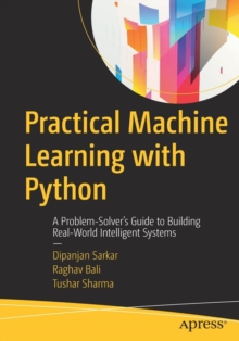 Practical Machine Learning with Python : A Problem-Solver's Guide to Building Real-World Intelligent Systems, Paperback Book
