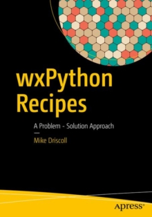 wxPython Recipes : A Problem - Solution Approach, Paperback Book