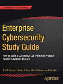 Enterprise Cybersecurity Study Guide : How to Build a Successful Cyberdefense Program Against Advanced Threats, Paperback Book