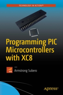 Programming PIC Microcontrollers with XC8, Paperback Book