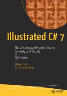 Illustrated C# 7 : The C# Language Presented Clearly, Concisely, and Visually, Paperback / softback Book