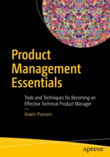 Product Management Essentials : Tools and Techniques for Becoming an Effective Technical Product Manager, Paperback Book