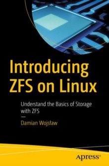 Introducing ZFS on Linux : Understand the Basics of Storage with ZFS, Paperback Book