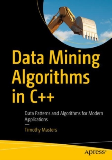 Data Mining Algorithms in C++ : Data Patterns and Algorithms for Modern Applications, Paperback Book