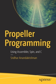 Propeller Programming : Using Assembler, Spin, and C, Paperback Book