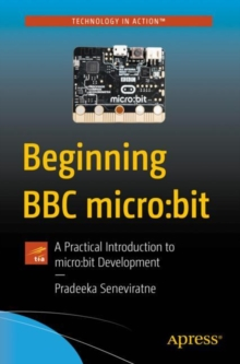 Beginning BBC micro:bit : A Practical Introduction to micro:bit Development, Paperback / softback Book