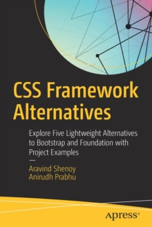 CSS Framework Alternatives : Explore Five Lightweight Alternatives to Bootstrap and Foundation with Project Examples, Paperback Book