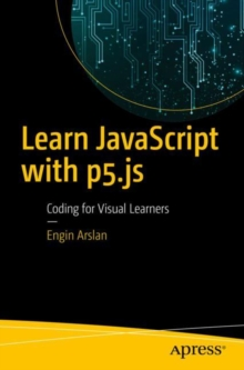 Learn JavaScript with p5.js : Coding for Visual Learners, Paperback Book